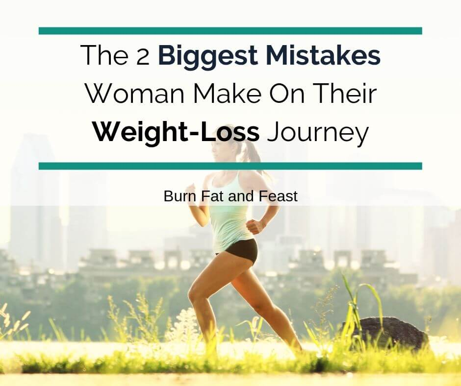 The 2 Biggest Fat Loss Mistakes Women Make When Losing Weight