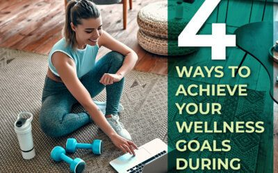 4 Ways to Achieve Your Wellness Goals During COVID-19